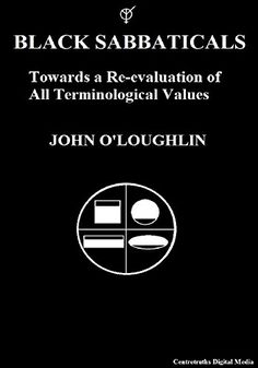 Black Sabbaticals: Towards a Re-evaluation of All Terminological Values by John O'Loughlin http://www.amazon.com/dp/B018MP14G8/ref=cm_sw_r_pi_dp_AAywwb0PDWJW4