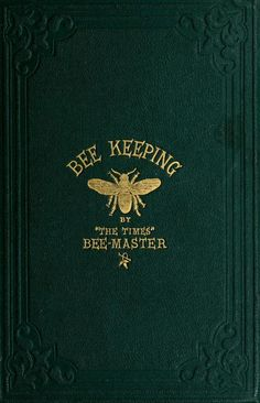 "heaveninawildflower:  'Bee Keeping' by ""The Times"" Bee-Master. Published 1864 by S. Low & Marston in London .      https://archive.org/stream/beekeeping00cumm#page/n0/mode/2up"