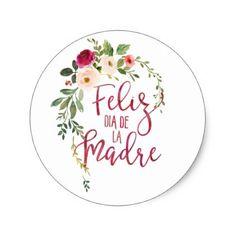Shop Feliz Dia De La Madre Flower Wreath Classic Round Sticker created by JunkyDotCom. Happy Mothers Day Wishes, Happy Mothers Day Images, Happy Birthday Images, Happy Mother S Day, Mothers Day Cards, Mothers Day Quotes, Spanish Mothers Day, Mother's Day Gift Card, Mother's Day Printables