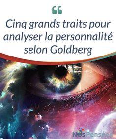Cinq grands traits pour analyser la personnalité selon Goldberg  Découvrez les cinq grands traits de #personnalité qui #définissent une personne, selon la théorie de #Goldberg, et essayez de trouver le vôtre !  #Psychologie
