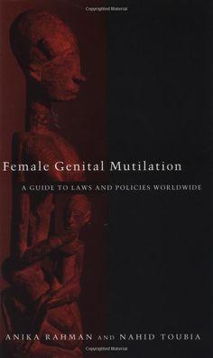 Female Genital Mutilation: A Practical Guide to Worldwide Laws & Policies  By: Anika Rahman & Nahid Toubia