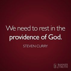 'We need to rest in the providence of God.' -Steven Curry