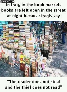 "In Iraq, in the book market, books are left open in the street at night because Iraqis say ""The reader does not steal and the thief does not read"" Wow Facts, Wtf Fun Facts, Crazy Facts, Funny Love Pictures, Interesting Facts About World, Unique Facts, Did You Know Facts, General Knowledge Facts, Unbelievable Facts"