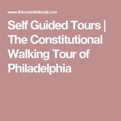 Self Guided Tours | The Constitutional Walking Tour of Philadelphia