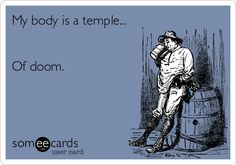 My body is a temple... Of doom.