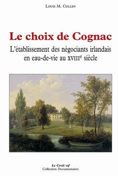 Le choix de Cognac - L'établissement des négociants irlandais en eau-de-vie au XVIIIe siècle