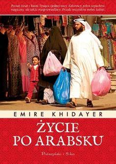 """Emire Khidayer, """"Życie po arabsku"""", przeł. Agata Mickiewicz-Janiszewska, Prószyński i S-ka, Warszawa 2013.  357 stron"""