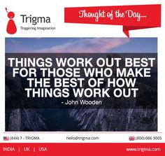 """""""Things work out best for those who make the best of how things work out."""" - John Wooden #thoughtoftheday #motivation #motivationalquotes #inspiration #achieve #success #Trigma"""