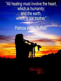 Patricia White Buffalo's wisdom. She's a shaman and energy healer (former senior teacher at the Barbara Brennan School of Healing)