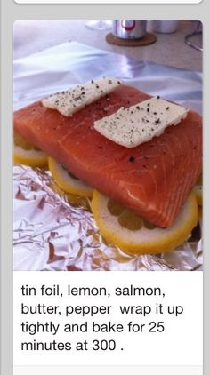 EASY Salmon in a Bag - Tin foil, lemon, salmon, butter, wrap it up tightly and bake for 25 minutes at 300 °- YUM. Leaves the salmon very moist and tasty! Food For Thought, Think Food, I Love Food, Good Food, Yummy Food, Tasty, Fish Recipes, Seafood Recipes, Cooking Recipes