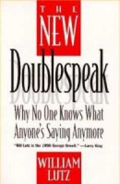 """Doublespeak"" a term inspired by Orwell's ""Doublethink""- means vague terms used intentionally to mislead"