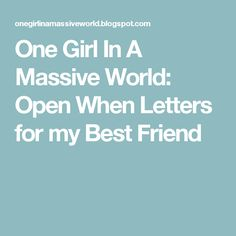 One Girl In A Massive World: Open When Letters for my Best Friend