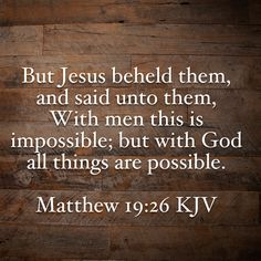 With people it is impossible, but not with God. Salvation is totally the work of God. Every attempt to enter the kingdom on the basis of human achievement is futile. Apart from the grace of God, no one can be saved.