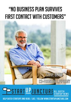 No business plan survives first contact with customers - Steve Blank, author of the startup owner's manual