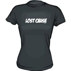 Lost Cause Womens Tee Shirt in 6 Colors Small thru XXL Tee Shirts 96884d634b8