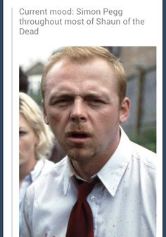 Current mood: Simon Pegg throughout most of Shaun of the Dead. Simon Pegg, Scary Movies, Great Movies, Zombie Movies, Nick Frost, Twist And Shout, Karl Urban, Corpse Bride, Movie Couples