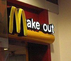 Make Out? I'm Lovin' It!  (via FunnySigns.net)