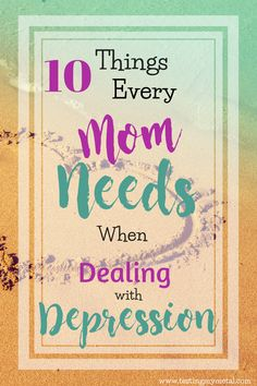 It is only with Faith, Humor, and Experience that I have come to find these 10 things you need when dealing with depression. Although geared toward moms, these things can be used by anyone who suffers with depression.