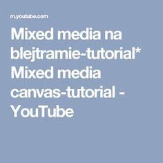 Mixed media na blejtramie-tutorial*Mixed media canvas-tutorial - YouTube