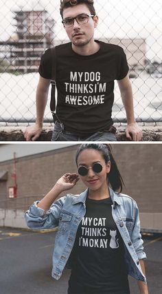 My Dog Thinks I'm Awesome. My Cat Thinks I'm Okay. Available as t-shirts, long sleeve tees, and hoodies! My Dog Thinks I'm Awesome. My Cat Thinks I'm Okay. Available as t-shirts, long sleeve tees, and hoodies! Dog Mom Shirt, Dog Design, Funny Shirts, Shirt Designs, T Shirts For Women, I'm Awesome, Awesome Shirts, Shirt Ideas, Clothes