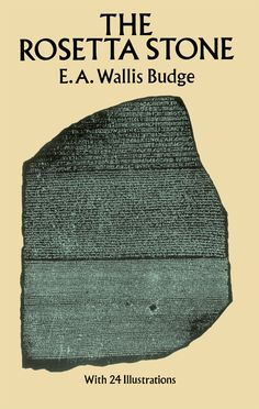 The Rosetta Stone by E. A. Wallis Budge  Great Egyptologist's fascinating account of the discovery of the linguistic keystone that enabled scholars to decipher ancient Egyptian hieroglyphics. Work of Young, Champollion, other scholars; implications for biblical scholarship, history of ancient Near East, much more. Clear, concise, accessible to layman. 23 photographs. Bibliography.