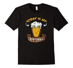 Amazon.com  Today Is My Birthday Beer Shirt Funny Drunk Dad Husband Son   Clothing 24c07e5574f