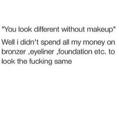 Do people realize what makeup is supposed to do? 19 Things People Who Wear Makeup Are Tired Of Hearing Funny Quotes, Funny Memes, Makeup Quotes Funny, Hilarious, Truth Quotes, Random Quotes, Makeup Jokes, Without Makeup, Just For Laughs