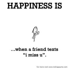 "Happiness #526: Happiness is when a friend texts ""I miss U"""
