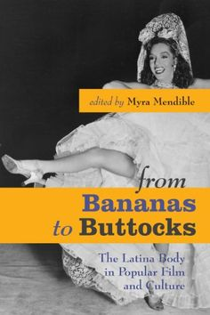 From Bananas to Buttocks: The Latina Body in Popular Film and Culture | Amazon $9.98