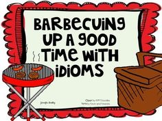 Barbequing Up A Good Time with Idioms: Idiom Sort *Aligned to CCSS*