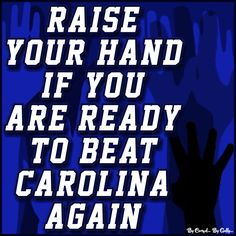 Raise Your Hand If You Are Ready To Beat Carolina Again By Carmel Hall