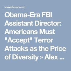 """Obama-Era FBI Assistant Director: Americans Must """"Accept"""" Terror Attacks as the Price of Diversity » Alex Jones' Infowars: There's a war on for your mind!"""