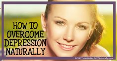 How To Overcome Depression Naturally - Everything Healthy Naturally