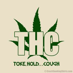 THC Toke Hold Cough T-Shirt Designed by lordprofits. Funny marijuana saying for the cannabis connoisseur. Your choice of 4 colors! Weed Quotes, Funny Quotes, Funny Memes, Hilarious, Jokes, Weed Funny, Stoner Quotes, Stoner Humor, Humor Quotes