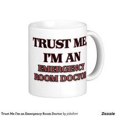 Trust Me I'm an Emergency Room Doctor Classic White Coffee Mug