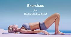 Hip bursitis can be painful and bothersome, but these exercises will help you strengthen that major joint and ease the discomfort.