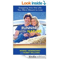 Amazon.com: Running with Nature: Stepping Into the Life You Were Meant to Live eBook: Mariel Hemingway, Bobby Williams: Kindle Store