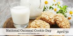 National Oatmeal Cookie Day - April 30
