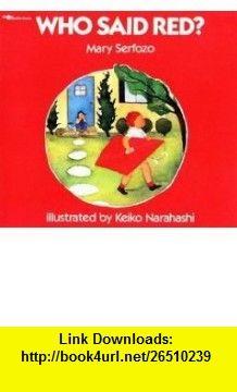 Who Said Red? Big Book (9780395528228) Mary Serfozo, Keiko Narahashi , ISBN-10: 0395528224  , ISBN-13: 978-0395528228 ,  , tutorials , pdf , ebook , torrent , downloads , rapidshare , filesonic , hotfile , megaupload , fileserve