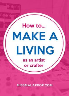 I often get asked for my advice on how to make a living as an artist or crafter! Here it is!