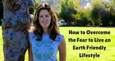 How to Overcome the Fear to Live an Earth Friendly Lifestyle