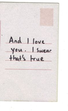 And I love you I swear that's true