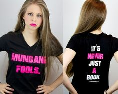 Mundane Fools Shirt by polandbananasBOOKS she's a really fun youtube. You should go and check her out! https://www.youtube.com/channel/UCOkc2PP2lPDUMLg0p6rGGDQ