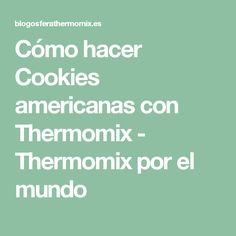 Cómo hacer Cookies americanas con Thermomix - Thermomix por el mundo