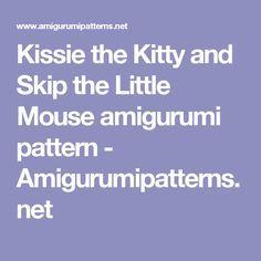 Kissie the Kitty and Skip the Little Mouse  amigurumi pattern - Amigurumipatterns.net