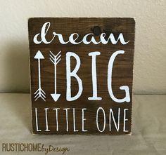 Dream Big Little One | Rustic Wood Sign | Tribal Nursery | Modern Farmhouse Sign