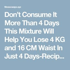 Don't Consume It More Than 4 Days This Mixture Will Help You Lose 4 KG and 16 CM Waist In Just 4 Days-Recipe  |  Fitness Ways