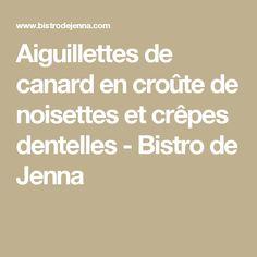 Aiguillettes de canard en croûte de noisettes et crêpes dentelles - Bistro de Jenna