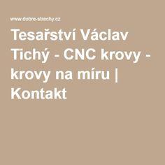 Tesařství Václav Tichý - CNC krovy - krovy na míru | Kontakt