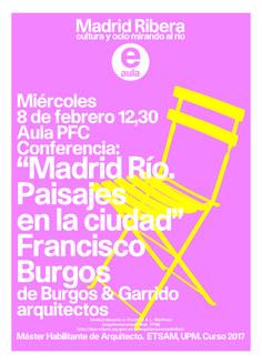 Conferencia Francisco Burgos: Madrid Rñio, paisajes en la ciudad. ETSAM 8 fbr. 12:30